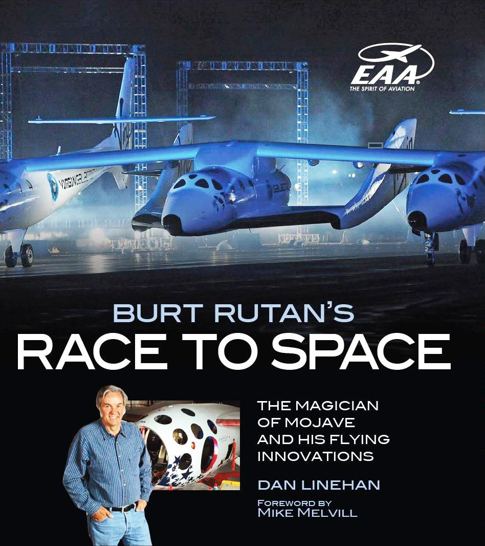 Burt Rutan's Race to Space: The Magician of Mojave and His Flying Innovations by Dan Linehan